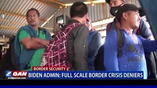 Biden Administration: Full scale border crisis deniers