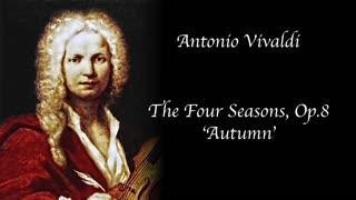 Vivaldi - The Four Seasons, Op.8 'Autumn'