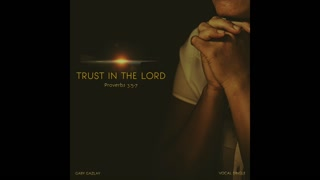 Trust In the LORD - Proverbs 3:5-7