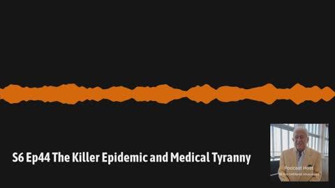S6 Ep44 The Killer Epidemic and Medical Tyranny