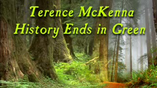 History Ends in Green Part 1 Terence Mckenna