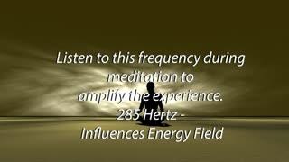 285 hz Influences Energy Field 5 minute meditation