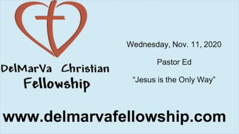 11-11-2020 - Pastor Ed - Jesus is the Only Way