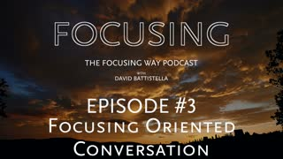 TFW Podcast 003: Focusing Oriented Conversation