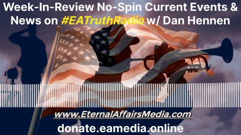 No-Spin Unbiased Current Events & News w/ Dan Hennen on EA Truth Radio