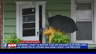 Supreme Court to review case on Ariz. election laws as judge rules voting machines audit can proceed