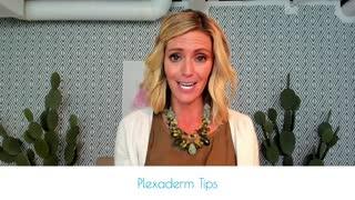 Plexaderm Tips & Tricks