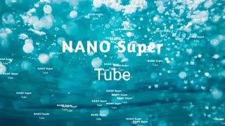nano super tube
