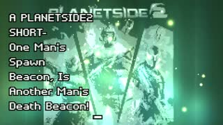 A Planetside 2 short-One Man's Spawn Beacon, Is Another Man's Death Beacon!