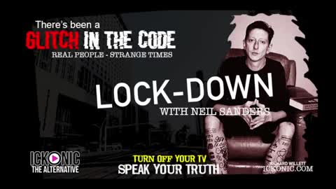 GLITCH IN THE CODE LOCKDOWN 2020 With Neil Sanders (Your Thoughts Are Not Your Own)
