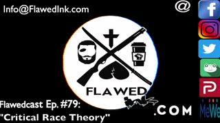 "Flawedcast Ep #79: ""Critical Race Theory"""