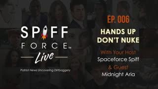 Spiff Force Live! Episode 6: Hands Up, Don't Nuke!