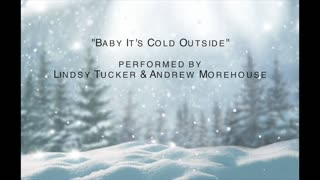 Baby It's Cold Outside - Andrew Morehouse & Lindsy Tucker (cover)