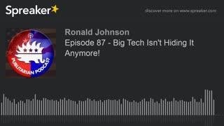 Episode 87 - Big Tech Isn't Hiding It Anymore!