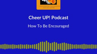 Episode 1 - How To Be Encouraged