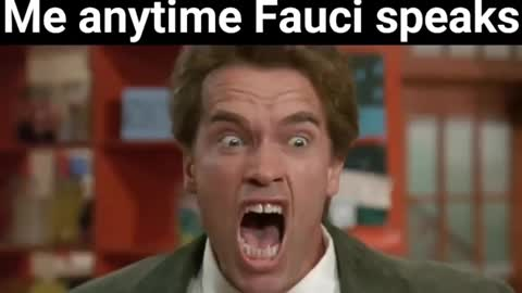 Me anytime Fauci speaks.