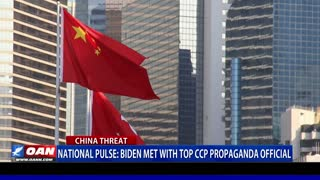 National Pulse: Biden met with top CCP propaganda official