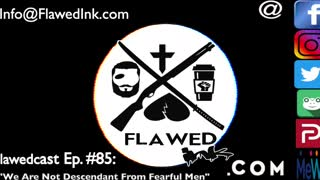 """Flawedcast Ep #85: """"We Are Not Descendant From Fearful Men"""""""