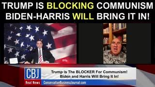 Trump is BLOCKING Communism! Biden-Harris Will Bring It In!