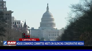 House Commerce Committee meets on silencing conservative media