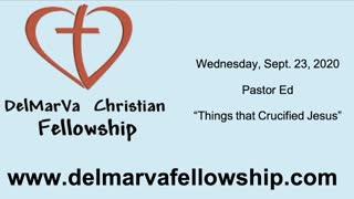 9-23-2020 WED - Pastor Ed - Things that Crucified Jesus