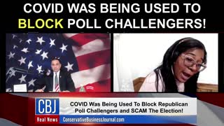 Covid Was Being Used To Block Poll Challengers!