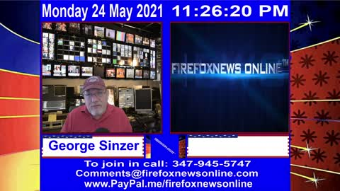 FIREFOXNEWS ONLINE™ May 24Th, 2021 Broadcast