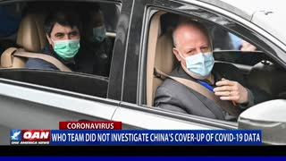 WHO team did not investigate China's cover-up of COVID-19 data