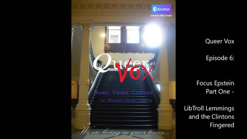 QueerVox Episode 6 - Focus Epstein Part 1 - Left Troll Lemmings & The Clintons Fingered