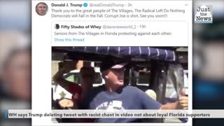 White House says Trump deleting tweet with racist chant in video not about loyal Florida supporters