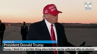 Trump: I think it's a terrible thing when ballots can be collected after an election
