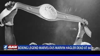 Boxing legend Marvelous Marvin Hagler dead at 66