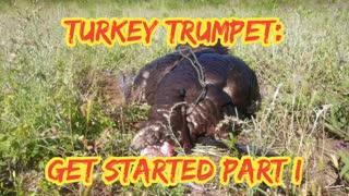 Turkey Trumpets: Get Started Part I