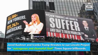 Kushner, Ivanka Trump threaten to sue anti-Trump Lincoln Project over Times Square billboards