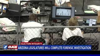 Ariz. legislatures will complete forensic investigation