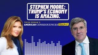 Stephen Moore: Trump's Economy Is Amazing