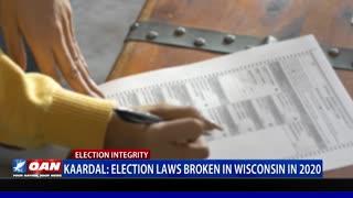 Kaardal: Election laws broken in Wis. in 2020