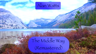 Alan Watts The Middle Way Remastered
