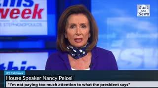 Nancy Pelosi ignores what Trump says