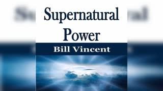 Supernatural Power by Bill Vincent