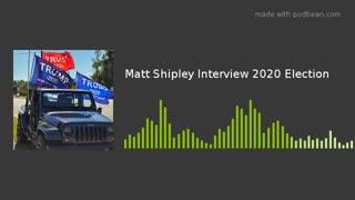 Matt Shipley Election 2020 Interview