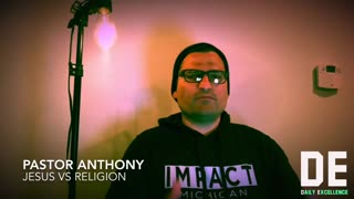 Jesus VS Religion By Pastor Anthony With Daily Excellence
