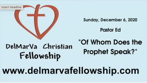 "12-6-2020 - Pastor Ed - ""Of Whom Does the Prophet Speak?"""