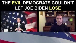 The EVIL Democrats Couldn't Let Joe Biden Lose!