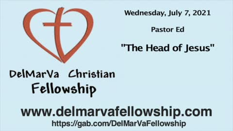 "7-7-2021 - Pastor Ed - ""The Head of Jesus"""