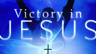 There is Victory In Jesus