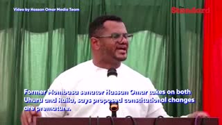 Hassan Omar takes on both Uhuru and Raila, says proposed constitutional changes are premature