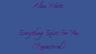 Alan Watts Everything Exist For You (Remastered) ☸️