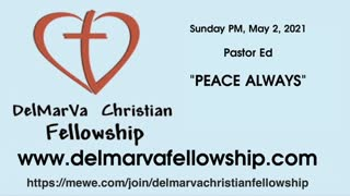 "5-2-21 PM - Pastor Ed - ""Peace Always"""