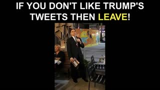 If You Don't Like Trump's Tweets Then LEAVE!